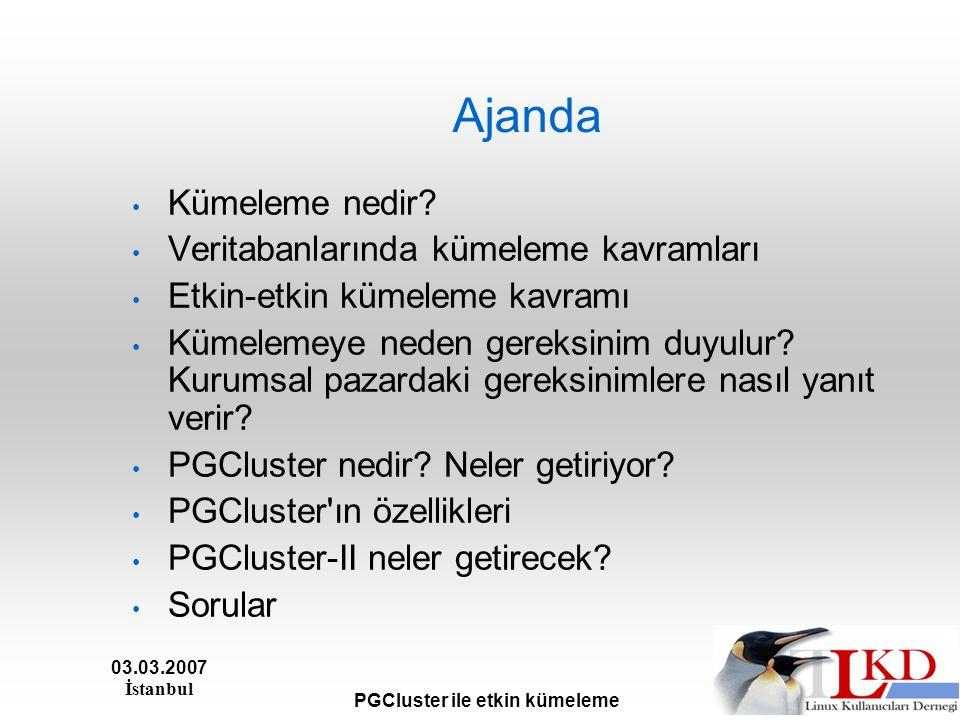 03.03.2007 İstanbul PGCluster ile etkin kümeleme Ajanda Kümeleme nedir.