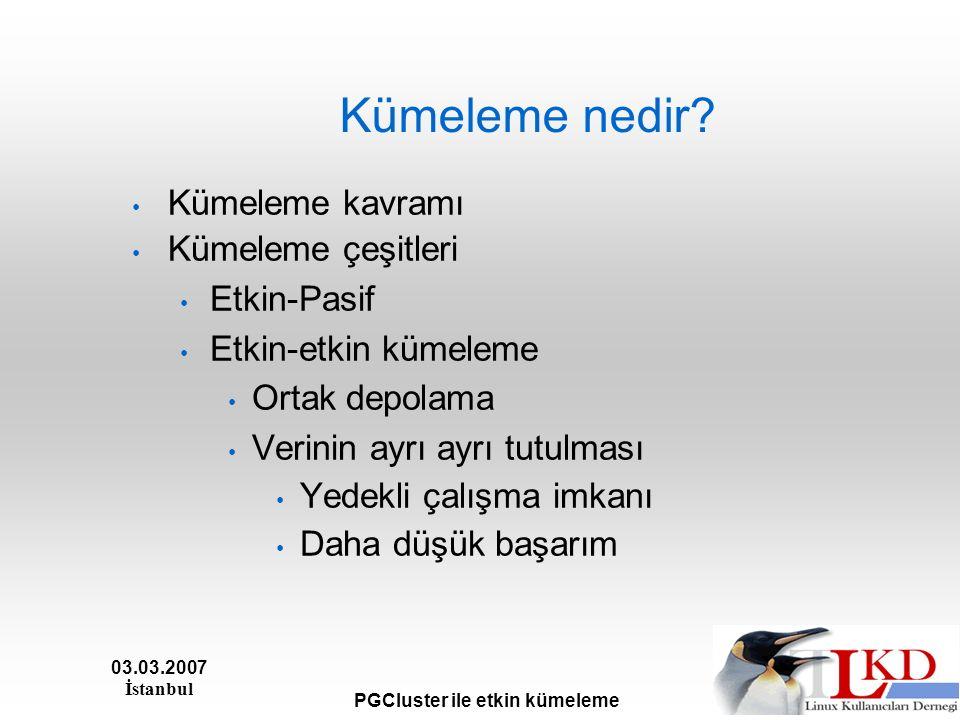 03.03.2007 İstanbul PGCluster ile etkin kümeleme Kurtarma sürecinde sistemin durumu Bir uca kurtarma gerektiğinde, süreç başlayınca kalan uçlardan birisi küme dışına çıkar.