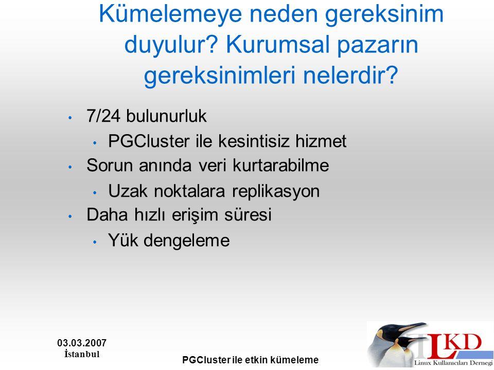 03.03.2007 İstanbul PGCluster ile etkin kümeleme Kümelemeye neden gereksinim duyulur.