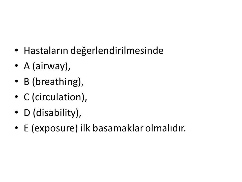 Hastaların değerlendirilmesinde A (airway), B (breathing), C (circulation), D (disability), E (exposure) ilk basamaklar olmalıdır.