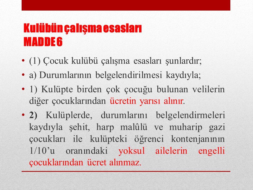 Kulübün çalışma esasları MADDE 6 (1) Çocuk kulübü çalışma esasları şunlardır; a) Durumlarının belgelendirilmesi kaydıyla; 1) Kulüpte birden çok çocuğu