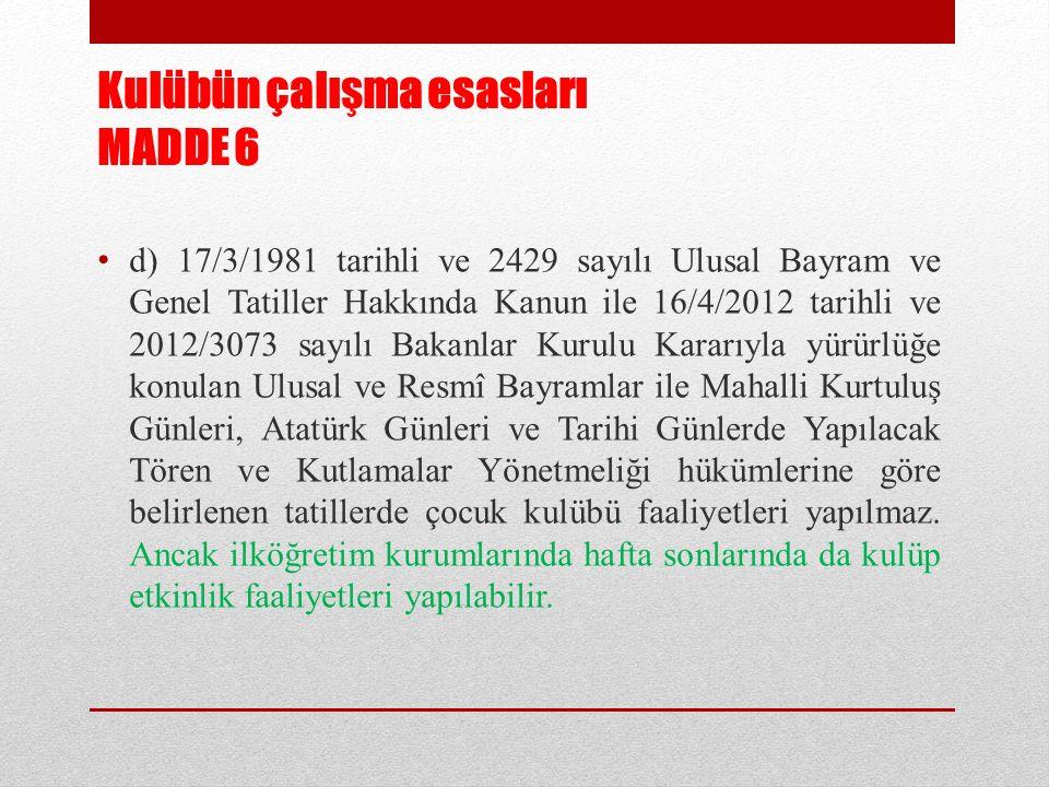 Kulübün çalışma esasları MADDE 6 d) 17/3/1981 tarihli ve 2429 sayılı Ulusal Bayram ve Genel Tatiller Hakkında Kanun ile 16/4/2012 tarihli ve 2012/3073