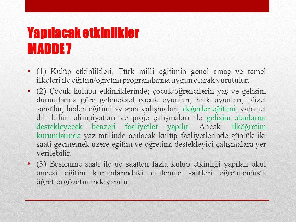 Yapılacak etkinlikler MADDE 7 (1) Kulüp etkinlikleri, Türk milli eğitimin genel amaç ve temel ilkeleri ile eğitim/öğretim programlarına uygun olarak y