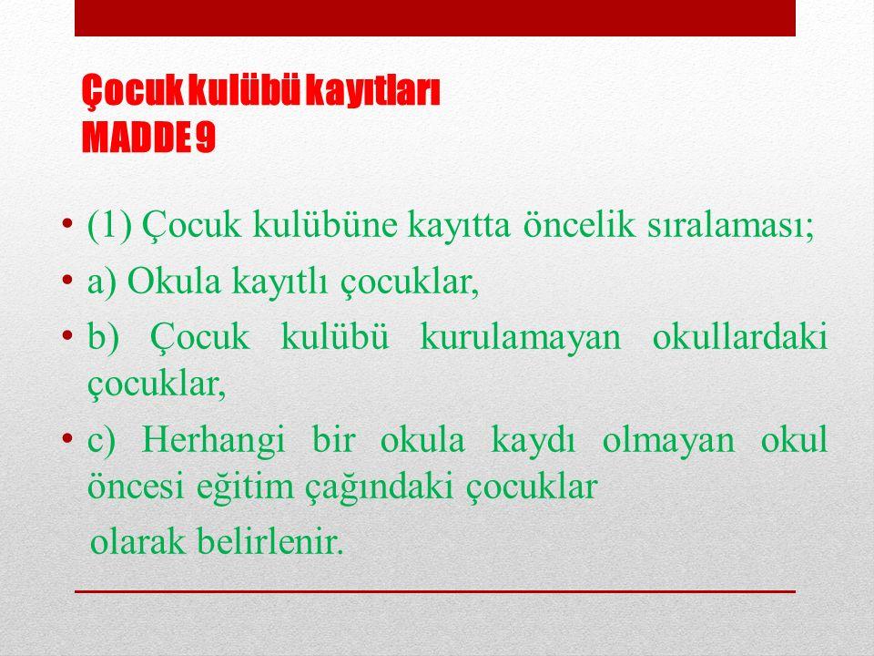 Çocuk kulübü kayıtları MADDE 9 (1) Çocuk kulübüne kayıtta öncelik sıralaması; a) Okula kayıtlı çocuklar, b) Çocuk kulübü kurulamayan okullardaki çocuk