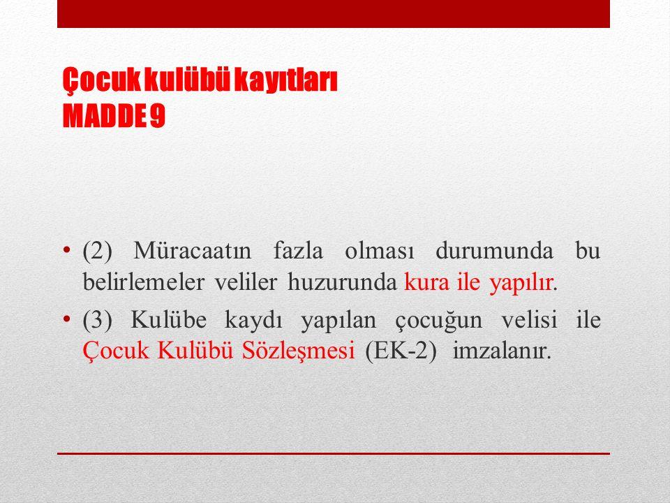 Çocuk kulübü kayıtları MADDE 9 (2) Müracaatın fazla olması durumunda bu belirlemeler veliler huzurunda kura ile yapılır. (3) Kulübe kaydı yapılan çocu