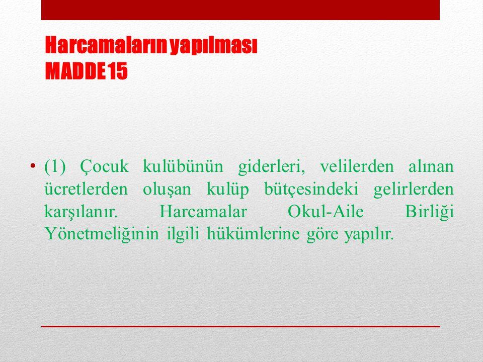 Harcamaların yapılması MADDE 15 (1) Çocuk kulübünün giderleri, velilerden alınan ücretlerden oluşan kulüp bütçesindeki gelirlerden karşılanır. Harcama