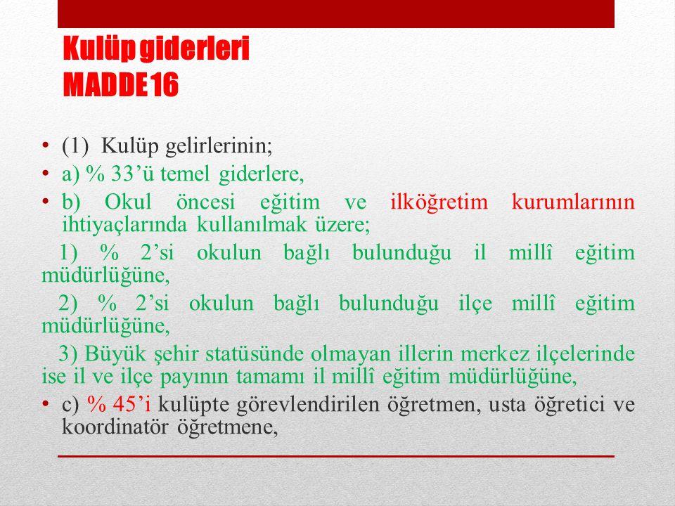 Kulüp giderleri MADDE 16 (1) Kulüp gelirlerinin; a) % 33'ü temel giderlere, b) Okul öncesi eğitim ve ilköğretim kurumlarının ihtiyaçlarında kullanılma