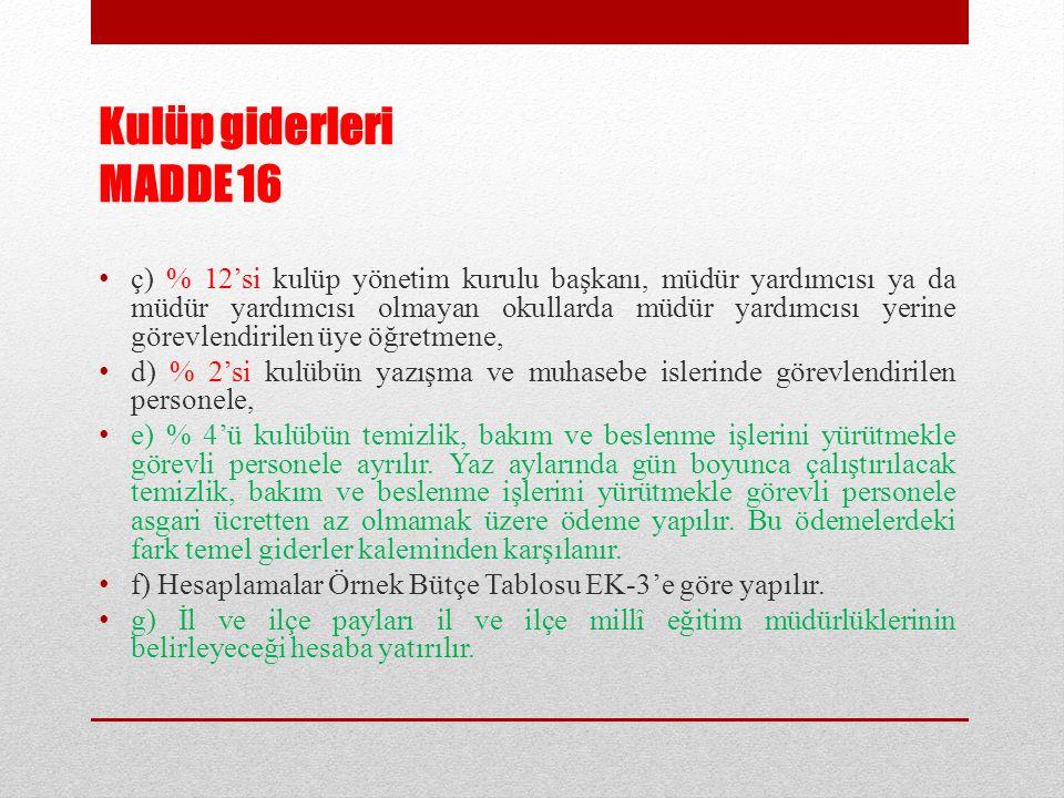 Kulüp giderleri MADDE 16 ç) % 12'si kulüp yönetim kurulu başkanı, müdür yardımcısı ya da müdür yardımcısı olmayan okullarda müdür yardımcısı yerine gö