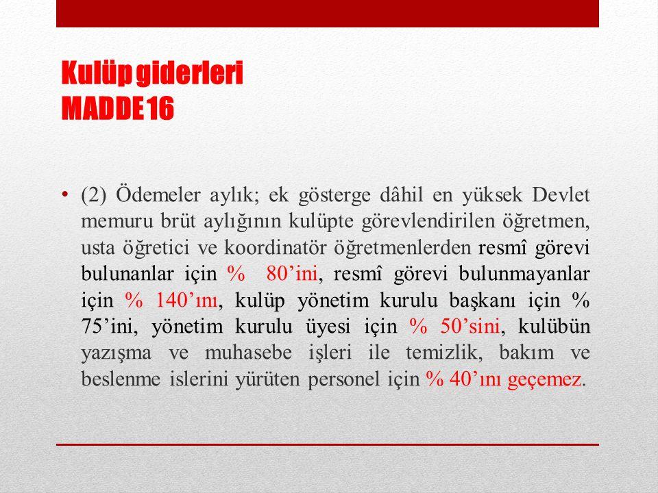 Kulüp giderleri MADDE 16 (2) Ödemeler aylık; ek gösterge dâhil en yüksek Devlet memuru brüt aylığının kulüpte görevlendirilen öğretmen, usta öğretici