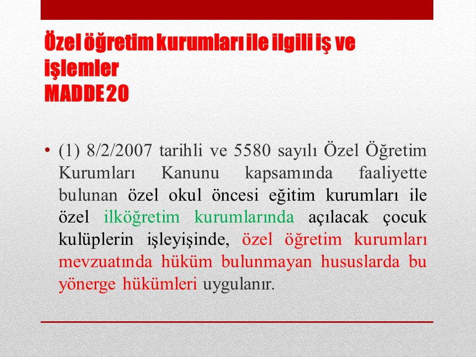 Özel öğretim kurumları ile ilgili iş ve işlemler MADDE 20 (1) 8/2/2007 tarihli ve 5580 sayılı Özel Öğretim Kurumları Kanunu kapsamında faaliyette bulu