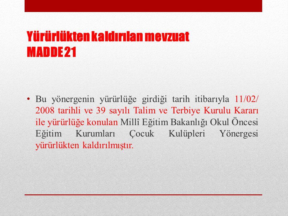 Yürürlükten kaldırılan mevzuat MADDE 21 Bu yönergenin yürürlüğe girdiği tarih itibarıyla 11/02/ 2008 tarihli ve 39 sayılı Talim ve Terbiye Kurulu Kara