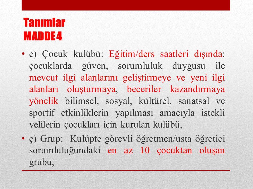 Yapılacak etkinlikler MADDE 7 (1) Kulüp etkinlikleri, Türk milli eğitimin genel amaç ve temel ilkeleri ile eğitim/öğretim programlarına uygun olarak yürütülür.