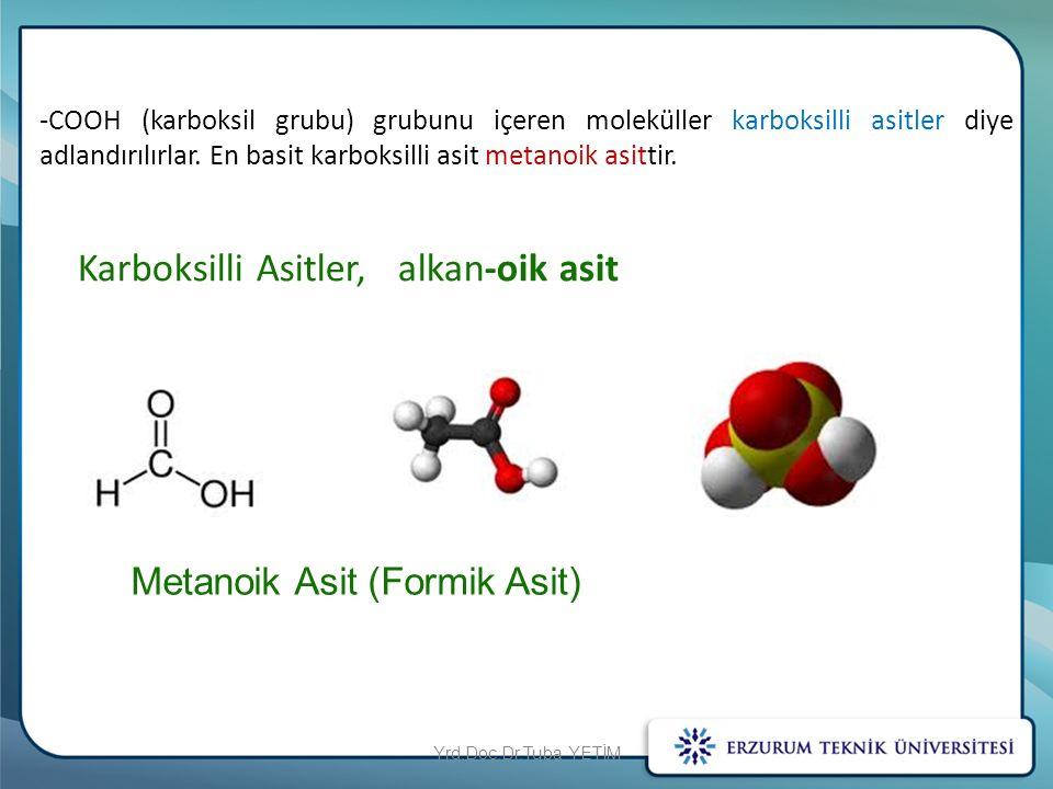 -COOH (karboksil grubu) grubunu içeren moleküller karboksilli asitler diye adlandırılırlar. En basit karboksilli asit metanoik asittir. Karboksilli As