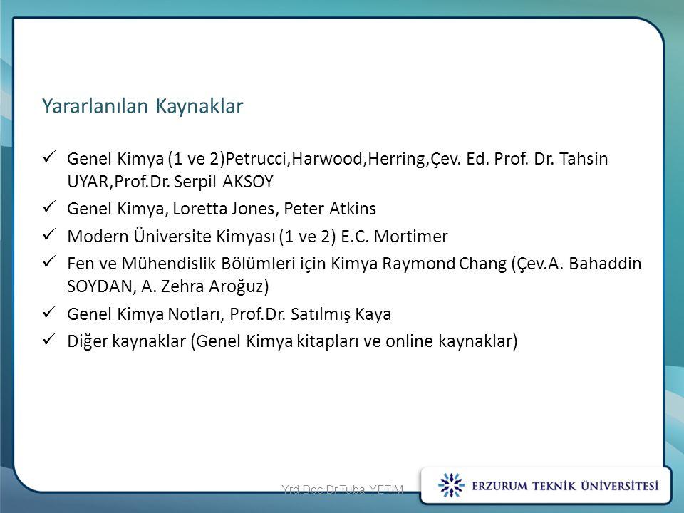 Yararlanılan Kaynaklar Genel Kimya (1 ve 2)Petrucci,Harwood,Herring,Çev. Ed. Prof. Dr. Tahsin UYAR,Prof.Dr. Serpil AKSOY Genel Kimya, Loretta Jones, P