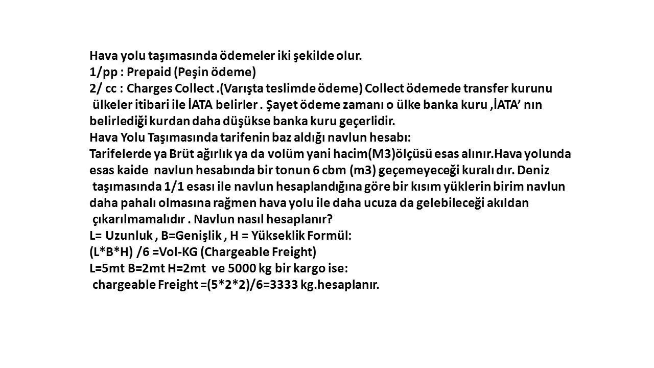 Hava yolu taşımasında ödemeler iki şekilde olur. 1/pp : Prepaid (Peşin ödeme) 2/ cc : Charges Collect.(Varışta teslimde ödeme) Collect ödemede transfe