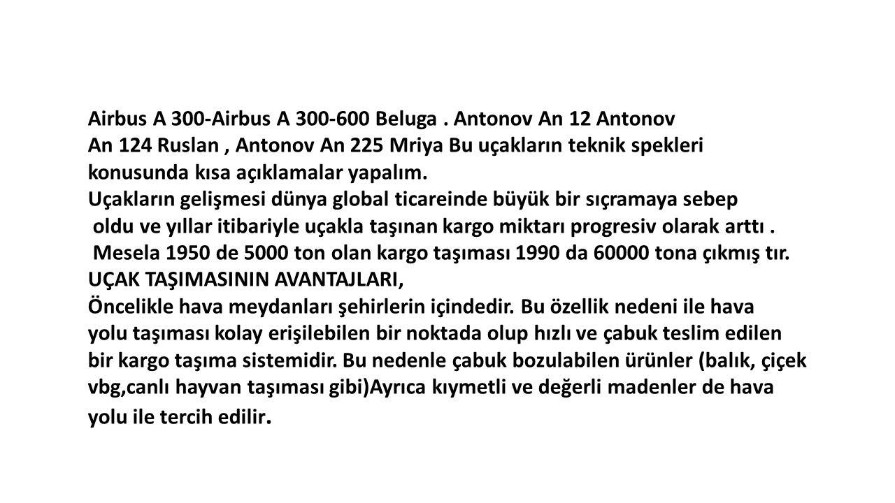 Airbus A 300-Airbus A 300-600 Beluga. Antonov An 12 Antonov An 124 Ruslan, Antonov An 225 Mriya Bu uçakların teknik spekleri konusunda kısa açıklamala