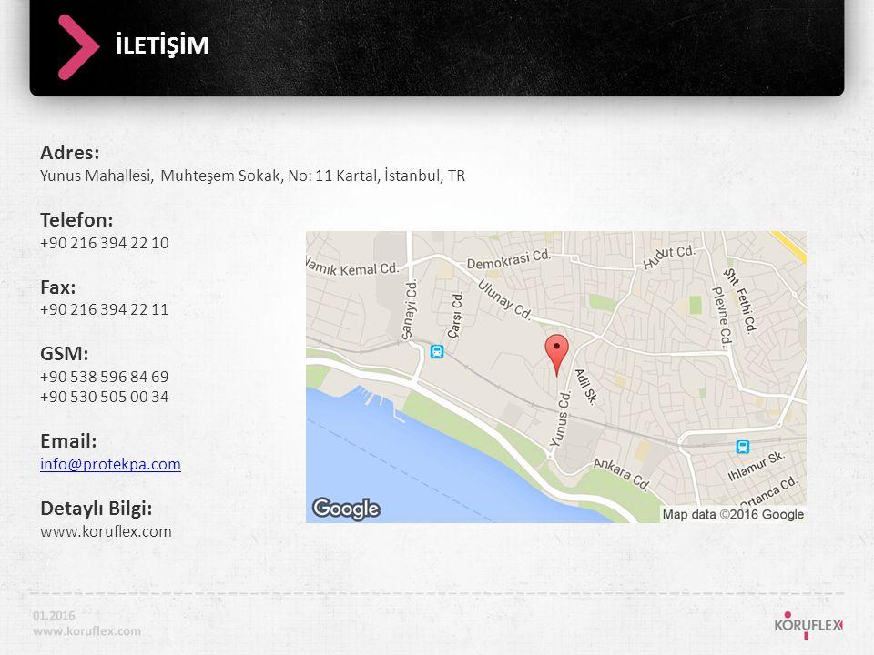 İLETİŞİM Adres: Yunus Mahallesi, Muhteşem Sokak, No: 11 Kartal, İstanbul, TR Telefon: +90 216 394 22 10 Fax: +90 216 394 22 11 GSM: +90 538 596 84 69 +90 530 505 00 34 Email: info@protekpa.com Detaylı Bilgi: www.koruflex.com 01.2016 www.koruflex.com
