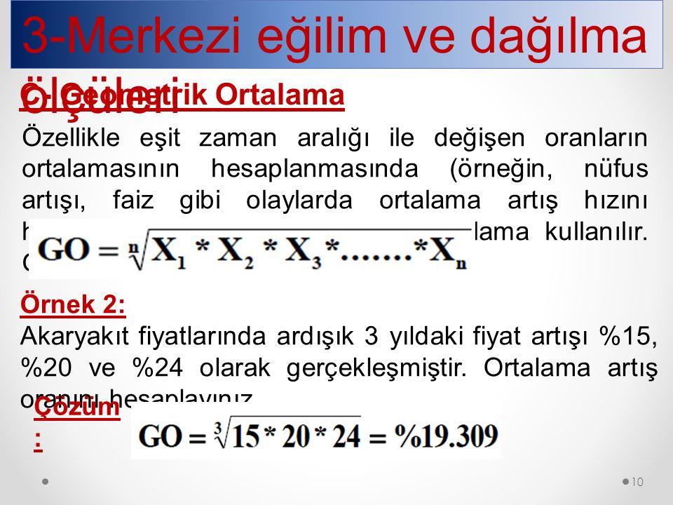 3-Merkezi eğilim ve dağılma ölçüleri Özellikle eşit zaman aralığı ile değişen oranların ortalamasının hesaplanmasında (örneğin, nüfus artışı, faiz gib