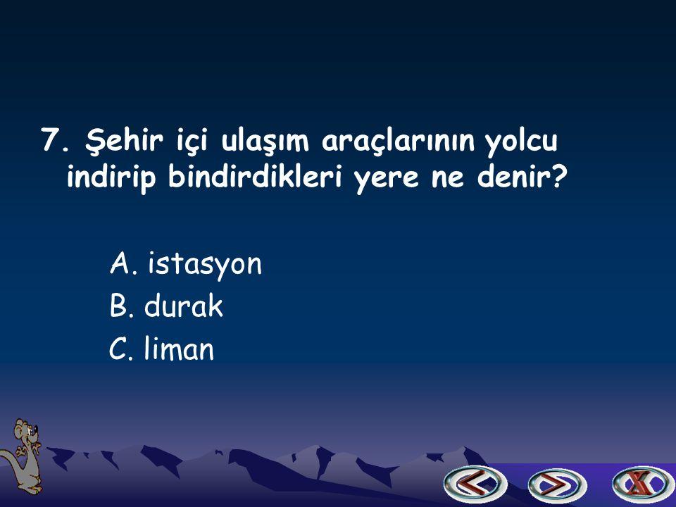 6. Uzay araçlarını kullanan kişiye ne denir A. astronot B. kaptan C. pilot