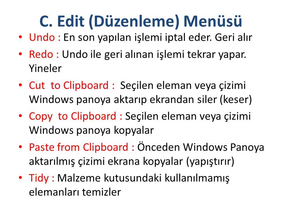 C. Edit (Düzenleme) Menüsü Undo : En son yapılan işlemi iptal eder. Geri alır Redo : Undo ile geri alınan işlemi tekrar yapar. Yineler Cut to Clipboar