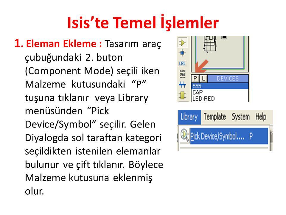 """Isis'te Temel İşlemler 1. Eleman Ekleme : Tasarım araç çubuğundaki 2. buton (Component Mode) seçili iken Malzeme kutusundaki """"P"""" tuşuna tıklanır veya"""
