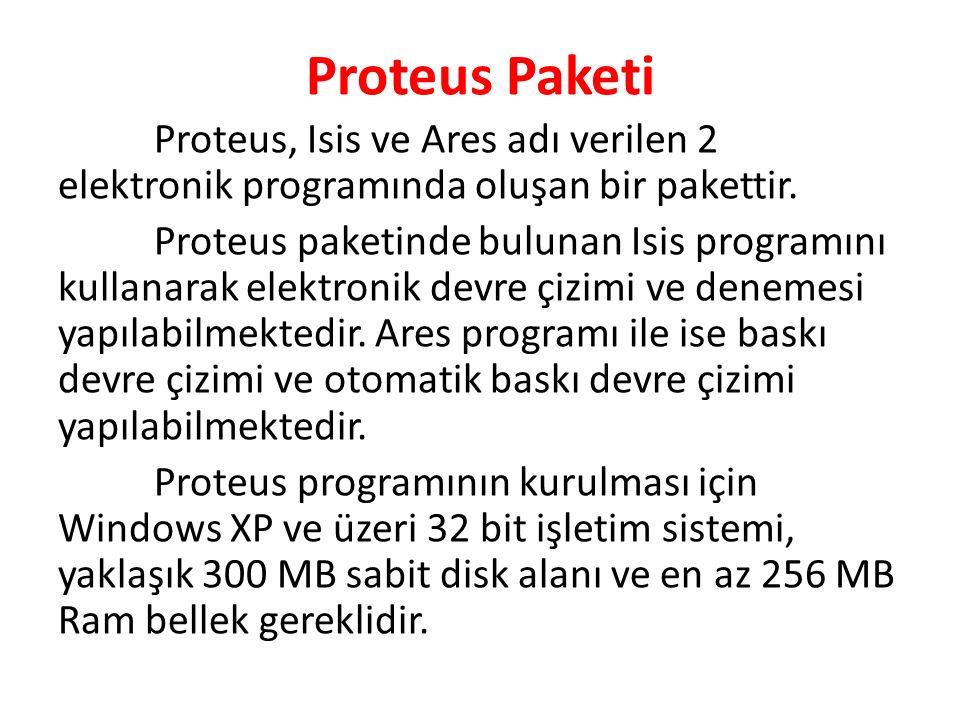 Proteus Paketi Proteus, Isis ve Ares adı verilen 2 elektronik programında oluşan bir pakettir. Proteus paketinde bulunan Isis programını kullanarak el