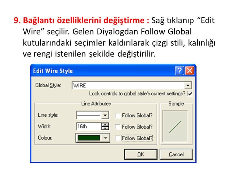 """9. Bağlantı özelliklerini değiştirme : Sağ tıklanıp """"Edit Wire"""" seçilir. Gelen Diyalogdan Follow Global kutularındaki seçimler kaldırılarak çizgi stil"""