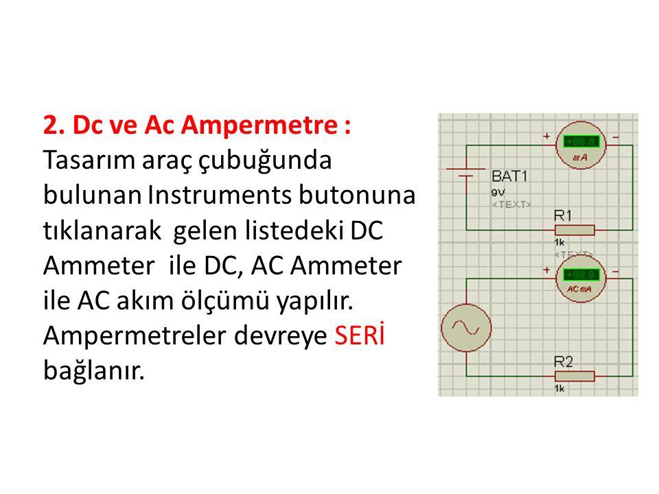 2. Dc ve Ac Ampermetre : Tasarım araç çubuğunda bulunan Instruments butonuna tıklanarak gelen listedeki DC Ammeter ile DC, AC Ammeter ile AC akım ölçü