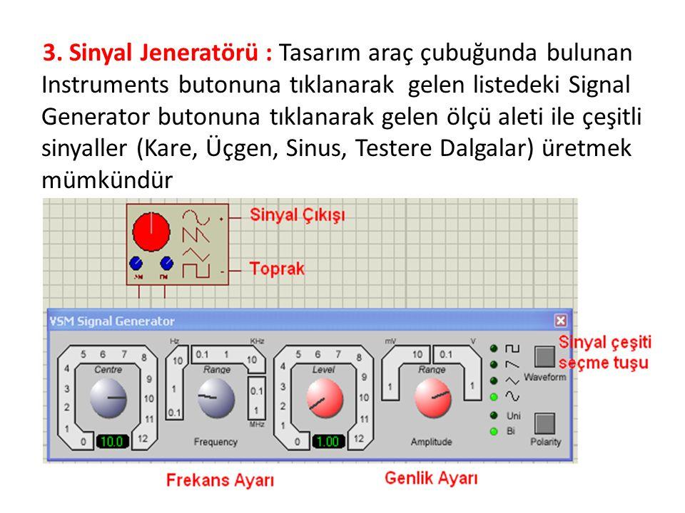 3. Sinyal Jeneratörü : Tasarım araç çubuğunda bulunan Instruments butonuna tıklanarak gelen listedeki Signal Generator butonuna tıklanarak gelen ölçü