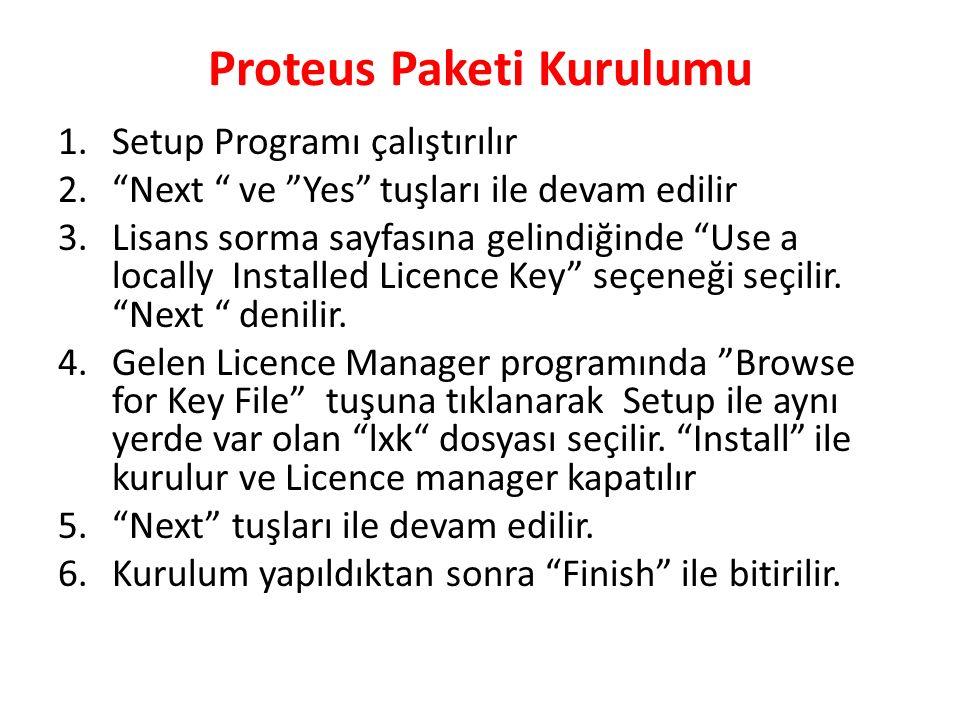 """Proteus Paketi Kurulumu 1.Setup Programı çalıştırılır 2.""""Next """" ve """"Yes"""" tuşları ile devam edilir 3.Lisans sorma sayfasına gelindiğinde """"Use a locally"""
