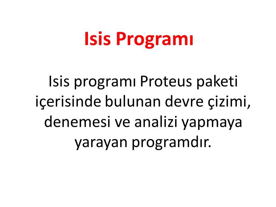 Isis Programı Isis programı Proteus paketi içerisinde bulunan devre çizimi, denemesi ve analizi yapmaya yarayan programdır.