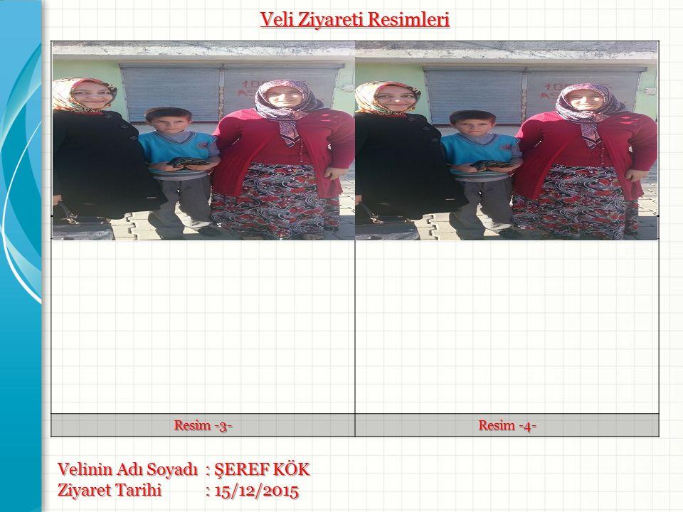 Resim -1- Resim -2- Resim -3- Resim -4- Velinin Adı Soyadı : ŞEREF KÖK Ziyaret Tarihi: 15/12/2015 Veli Ziyareti Resimleri