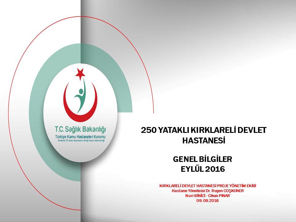 250 YATAKLI KIRKLARELİ DEVLET HASTANESİ GENEL BİLGİLER EYLÜL 2016 KIRKLARELİ DEVLET HASTANESİ PROJE YÖNETİM EKİBİ Hastane Yöneticisi Dr.