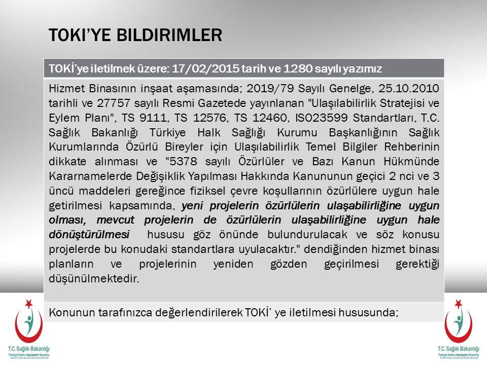 TOKI'YE BILDIRIMLER TOKİ'ye iletilmek üzere: 17/02/2015 tarih ve 1280 sayılı yazımız Hizmet Binasının inşaat aşamasında; 2019/79 Sayılı Genelge, 25.10.2010 tarihli ve 27757 sayılı Resmi Gazetede yayınlanan Ulaşılabilirlik Stratejisi ve Eylem Planı , TS 9111, TS 12576, TS 12460, ISO23599 Standartları, T.C.