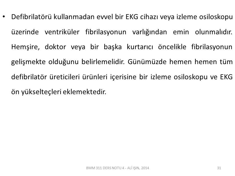 BMM 311 DERS NOTU 4 - ALİ IŞIN, 2014 Defibrilatörü kullanmadan evvel bir EKG cihazı veya izleme osiloskopu üzerinde ventriküler fibrilasyonun varlığın