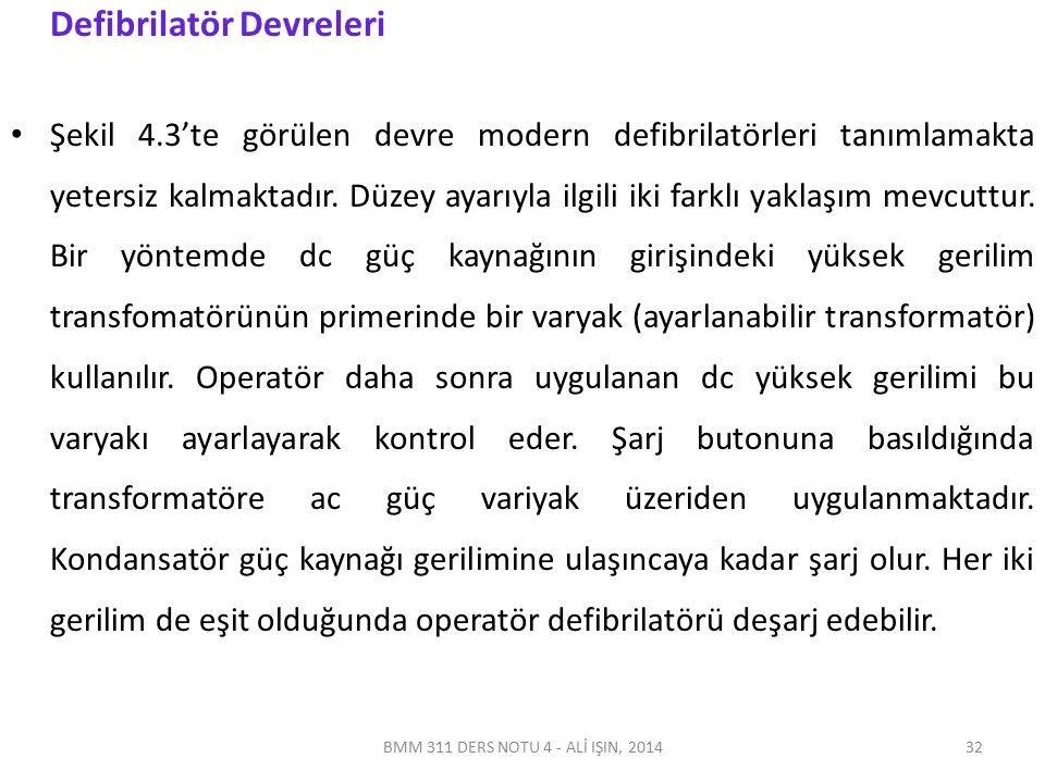 BMM 311 DERS NOTU 4 - ALİ IŞIN, 2014 Defibrilatör Devreleri Şekil 4.3'te görülen devre modern defibrilatörleri tanımlamakta yetersiz kalmaktadır. Düze