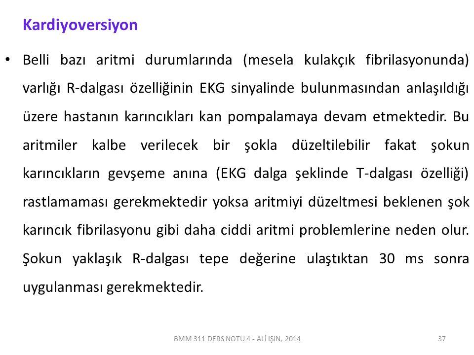 BMM 311 DERS NOTU 4 - ALİ IŞIN, 2014 Kardiyoversiyon Belli bazı aritmi durumlarında (mesela kulakçık fibrilasyonunda) varlığı R-dalgası özelliğinin EK
