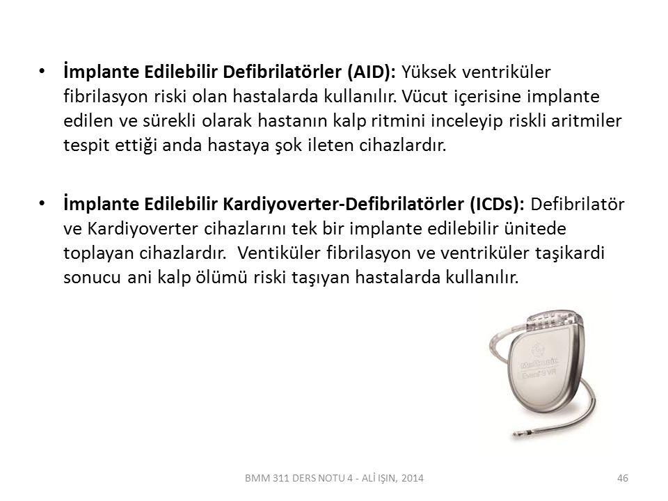 İmplante Edilebilir Defibrilatörler (AID): Yüksek ventriküler fibrilasyon riski olan hastalarda kullanılır. Vücut içerisine implante edilen ve sürekli