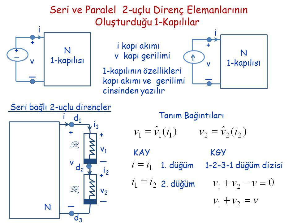 Amaç: bağıntısını bulmak KGY + KAY N i + _ v + + _ _ v1v1 v2v2 i1i1 i2i2 R1R1 R2R2 Sonuç: KAY tüm elemanların akımı kapı akımı ile aynı KGY kapı gerilimi eleman gerilimlerinin toplamı elemanlar akım kontrollü elde edilen 1-kapılı da akım kontrollü