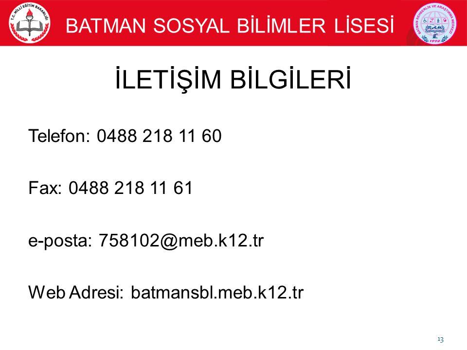 İLETİŞİM BİLGİLERİ Telefon: 0488 218 11 60 Fax: 0488 218 11 61 e-posta: 758102@meb.k12.tr Web Adresi: batmansbl.meb.k12.tr 13 BATMAN SOSYAL BİLİMLER LİSESİ