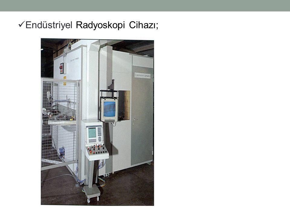 Endüstriyel Radyoskopi Cihazı;