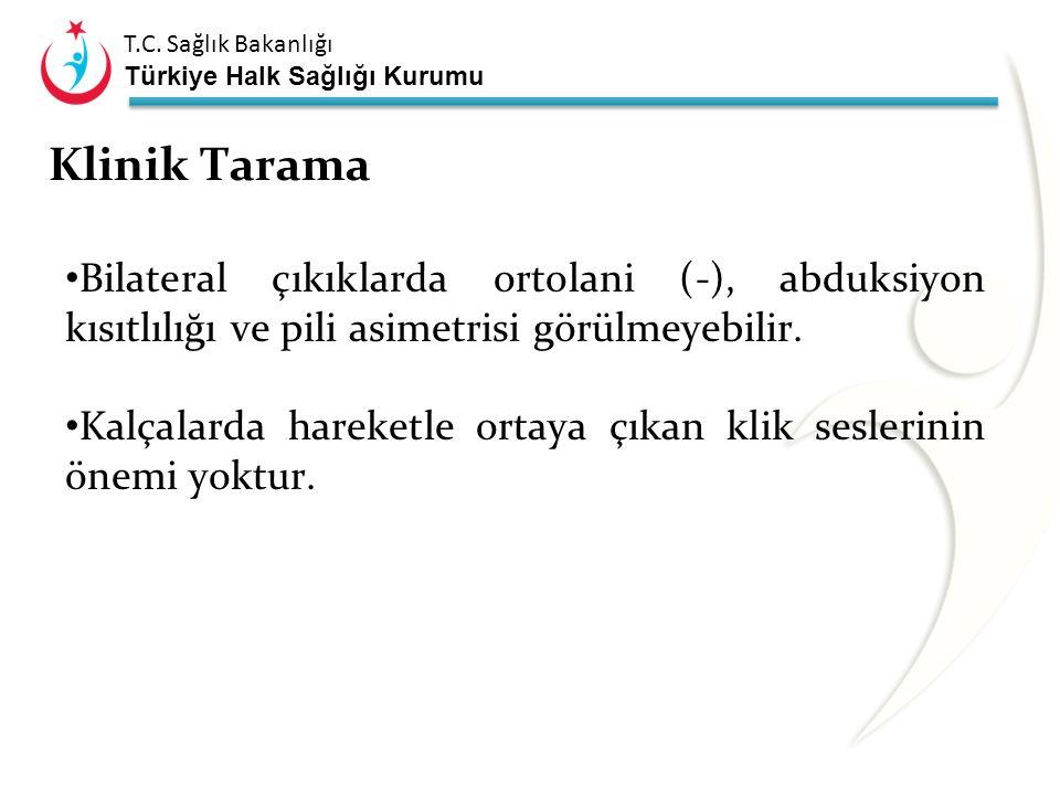 T.C. Sağlık Bakanlığı Türkiye Halk Sağlığı Kurumu Klinik Tarama Ortolani ve Barlow testleri; Spesifisite yüksek Sensitivite düşük Yalancı (+) sonuç: a