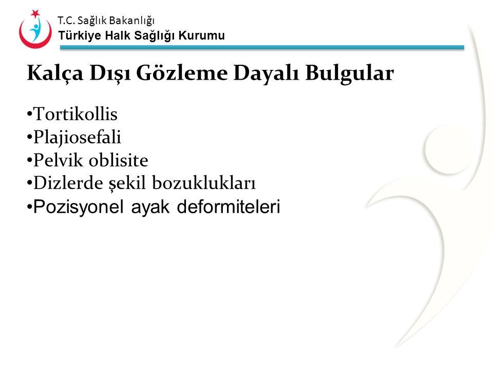 T.C. Sağlık Bakanlığı Türkiye Halk Sağlığı Kurumu Dersin İçeriği Klinik Bakı Bulguları Kalça Dışı Gözleme Dayalı Bulgular