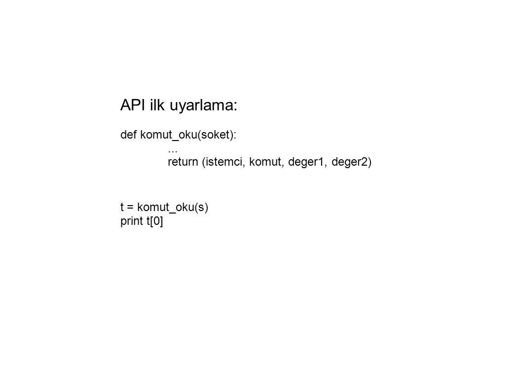 API ilk uyarlama: def komut_oku(soket):...