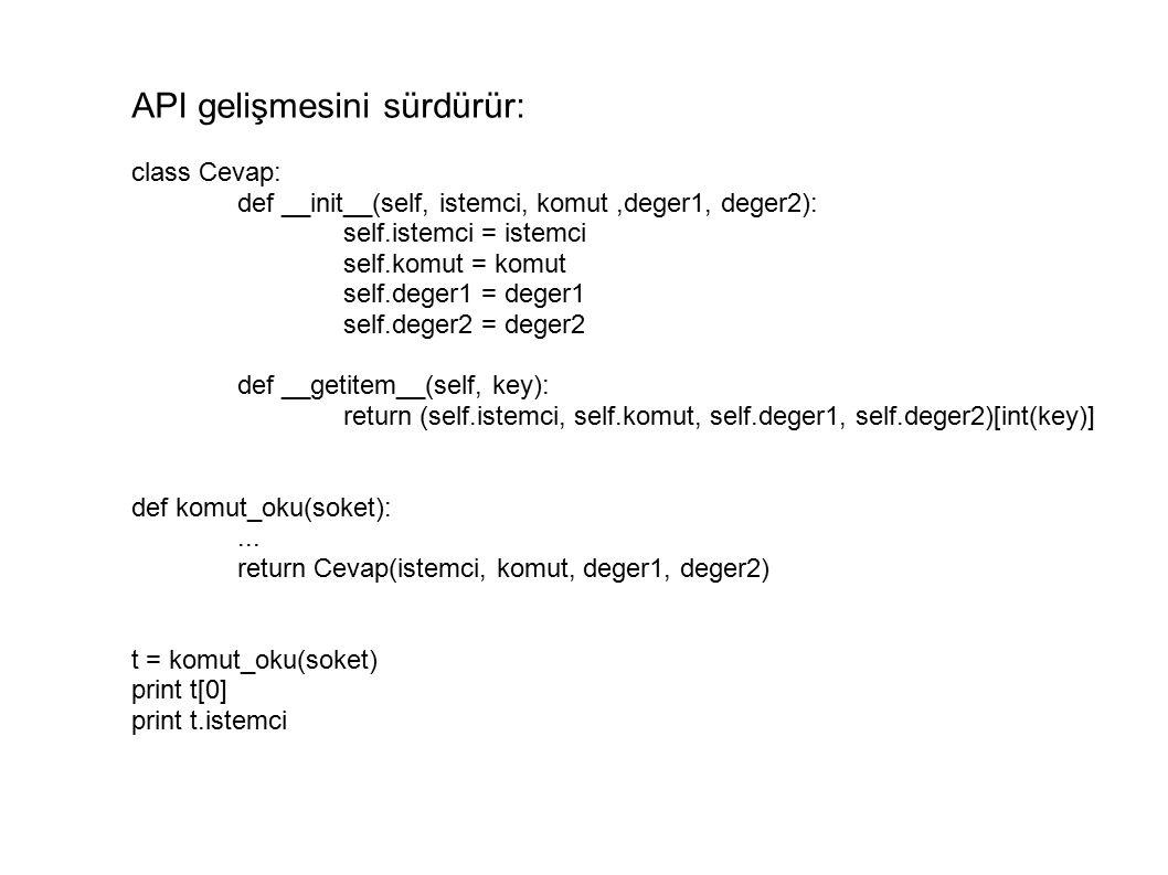 API gelişmesini sürdürür: class Cevap: def __init__(self, istemci, komut,deger1, deger2): self.istemci = istemci self.komut = komut self.deger1 = deger1 self.deger2 = deger2 def __getitem__(self, key): return (self.istemci, self.komut, self.deger1, self.deger2)[int(key)] def komut_oku(soket):...