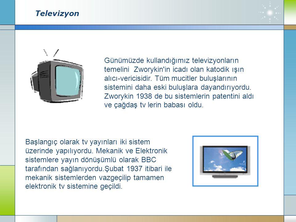 Televizyon Günümüzde kullandığımız televizyonların temelini Zworykin in icadı olan katodik ışın alıcı-vericisidir.