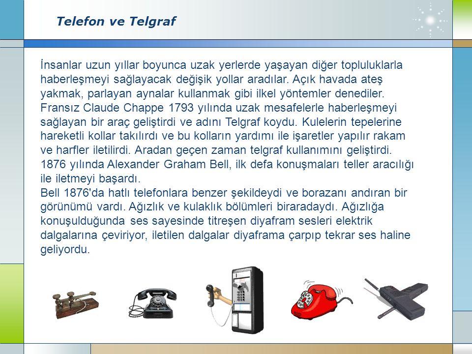 Telefon ve Telgraf İnsanlar uzun yıllar boyunca uzak yerlerde yaşayan diğer topluluklarla haberleşmeyi sağlayacak değişik yollar aradılar.
