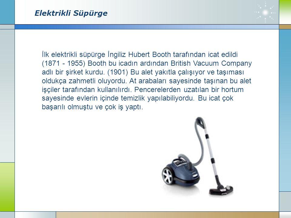 Elektrikli Süpürge İlk elektrikli süpürge İngiliz Hubert Booth tarafından icat edildi (1871 - 1955) Booth bu icadın ardından British Vacuum Company adlı bir şirket kurdu.