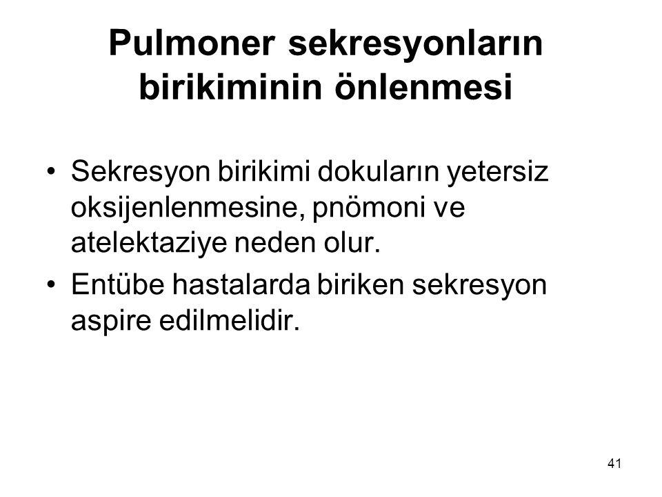 41 Pulmoner sekresyonların birikiminin önlenmesi Sekresyon birikimi dokuların yetersiz oksijenlenmesine, pnömoni ve atelektaziye neden olur.