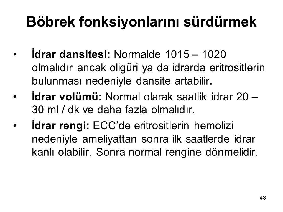 43 Böbrek fonksiyonlarını sürdürmek İdrar dansitesi: Normalde 1015 – 1020 olmalıdır ancak oligüri ya da idrarda eritrositlerin bulunması nedeniyle dansite artabilir.